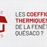 Boîte à outils n°1 : Les coefficients thermiques de la fenêtre