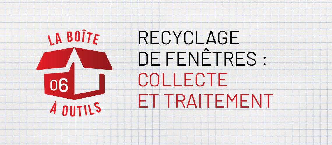 Boîte à outils n°6 : Recyclage de fenêtres, collecte et traitement